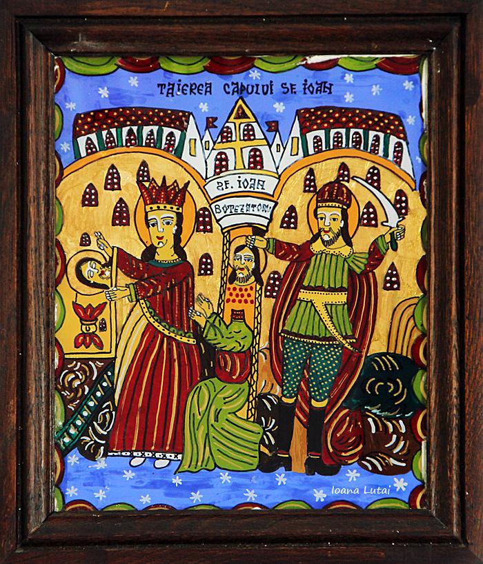 Taierea capului Sf Ioan - Icoane pe sticla Sapanta - Ioana Lutai - foto Cristina Nichitus Roncea